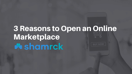 3 Reasons to Open an Online Marketplace