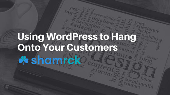 Using WordPress to Hang Onto Your Customers