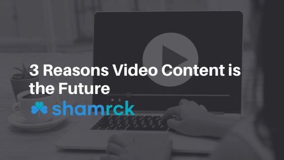 3 Reasons Video Content is the Future