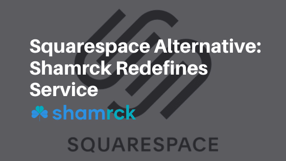 Squarespace Alternative: Shamrck Redefines Service
