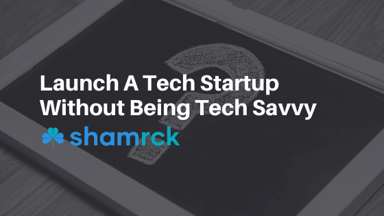 Launch a Tech Startup Without Being Tech-Savvy