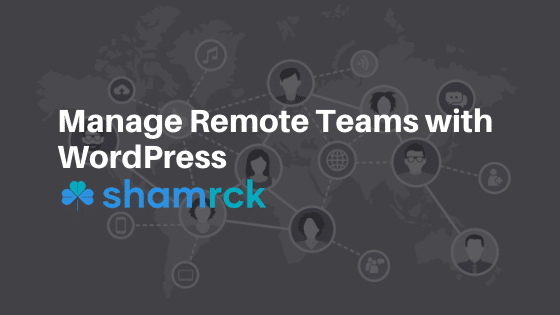 Manage Remote Teams with Shamrck