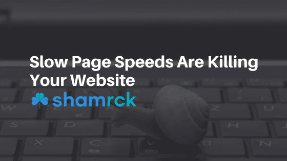 3 Reasons Slow Page Speeds are Killing Your Website