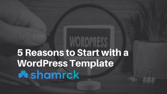 5 Reasons to Start with a WordPress Template