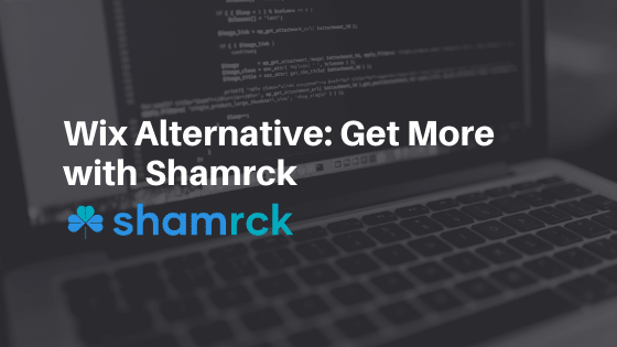 Wix Alternative: Get More with Shamrck