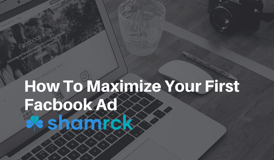 How to Maximize Your First Time with Facebook Ads