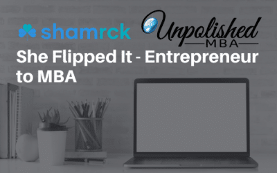 She Flipped It – Entrepreneur to MBA: Unpolished MBA Podcast