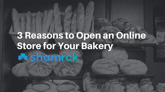 3 Reasons to Open an Online Store for Your Bakery R